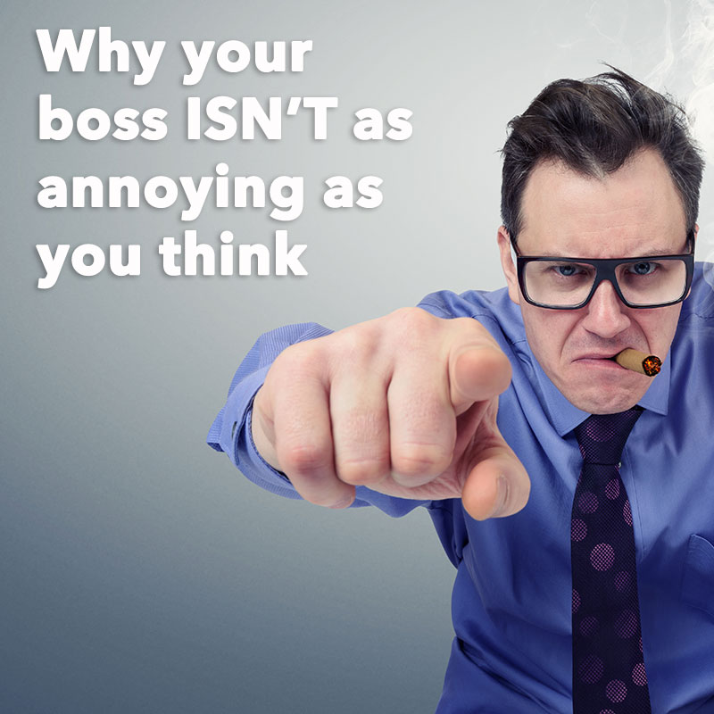 Why your boss isn't as annoying as you thought